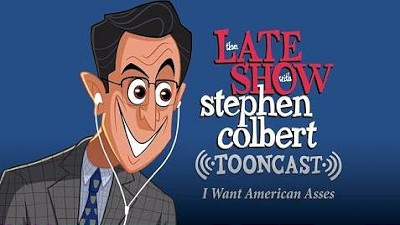 The Late Show Tooncast: I Want American Asses